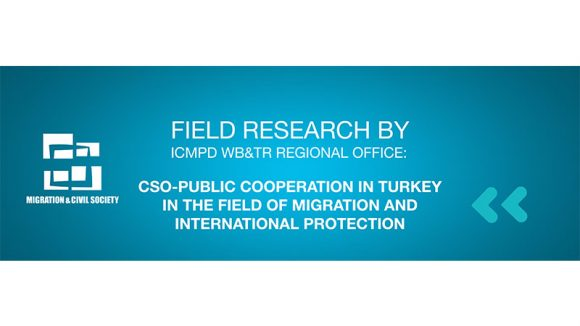 FIELD RESEARCH BY ICMPD WB&TR REGIONAL OFFICE: CSO-PUBLIC COOPERATION IN TURKEY IN THE FIELD OF MIGRATION AND INTERNATIONAL PROTECTION